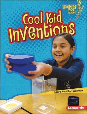 Cool Kid Inventions by Laura Hamilton Waxman