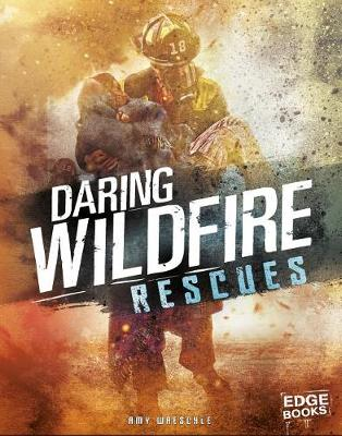 Daring Wildfire Rescues by Amy Waeschle