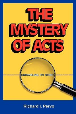 The Mystery of Acts by Richard I. Pervo
