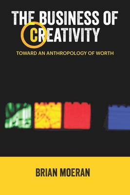 The Business of Creativity: Toward an Anthropology of Worth book