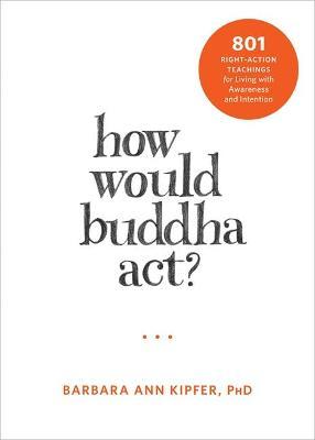 How Would Buddha Act? by Barbara Ann Kipfer