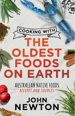 Cooking with the Oldest Foods on Earth: Australian Native Foods Recipes and Sources book