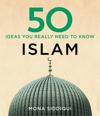 50 Islam Ideas You Really Need to Know by Mona Siddiqui