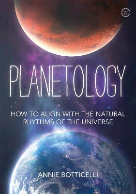 Planetology: How to Align with the Natural Rhythms of the Universe by Annie Botticelli