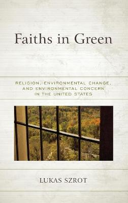 Faiths in Green: Religion, Environmental Change, and Environmental Concern in the United States book