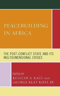 Peacebuilding in Africa: The Post-Conflict State and Its Multidimensional Crises book