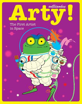 Arty! The First Artist in Space by William Bee