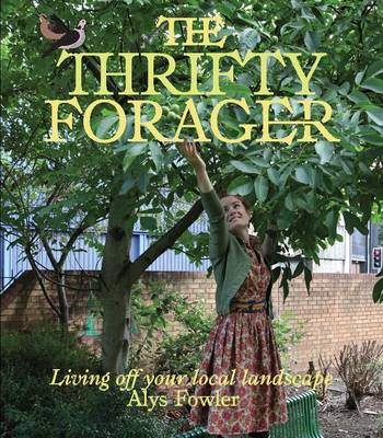 The Thrifty Forager by Alys Fowler