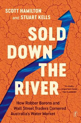 Sold Down the River: How Robber Barons and Wall Street Traders Cornered Australia's Water Market book