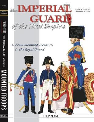 The Imperial Guard of the First Empire. Volume 3 by Andre Jouineau