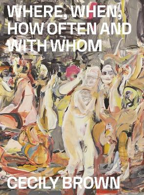 Cecily Brown: Where, When, How Often and with Whom by Poul Erik Tojner