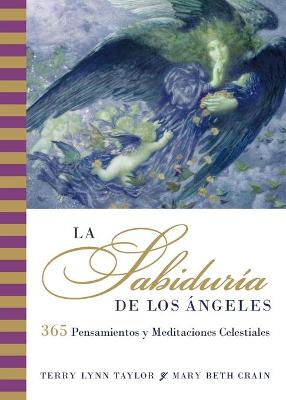 La Sabiduria de los Angeles: 365 Meditations and Insights from the Heavens by Terry Lynn Taylor