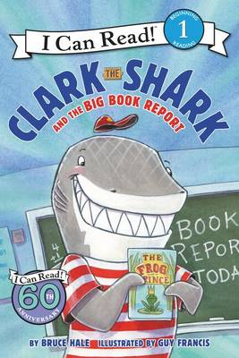 Clark The Shark And The Big Book Report by Bruce Hale