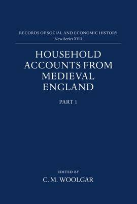 Household Accounts from Medieval England Household Accounts from Medieval England: Part 1: Introduction, Glossary, Diet Accounts (i) Introduction, Glossary, Diet Accounts (I) Part 1 by C. M. Woolgar