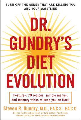 Dr. Gundry's Diet Evolution by Dr Steven R Gundry