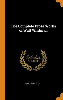 The Complete Prose Works of Walt Whitman book