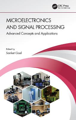Microelectronics and Signal Processing: Advanced Concepts and Applications by Sanket Goel