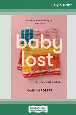 Baby Lost: A Story of Grief and Hope (16pt Large Print Edition) by Hannah Robert