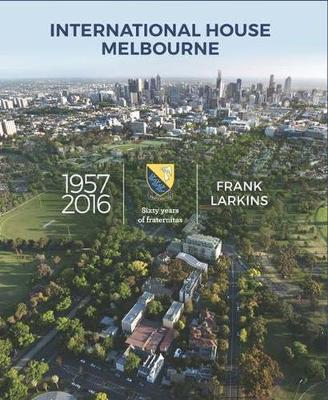 International House Melbourne 1957-2016 by Frank Larkins