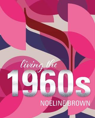 Living the 1960s by Noeline Brown