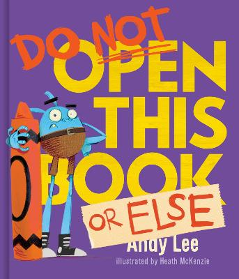 Do Not Open This Book or Else by Andy Lee