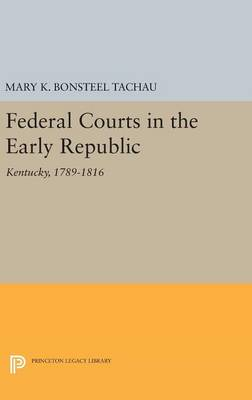 Federal Courts in the Early Republic by Mary K. Bonsteel Tachau