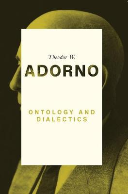 Ontology and Dialectics: 1960-61 by Theodor W. Adorno