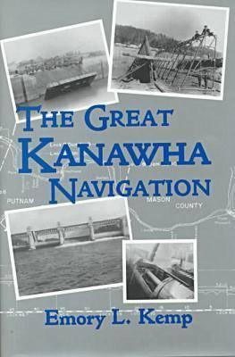 The Great Kanawha Navigation by Emory Kemp