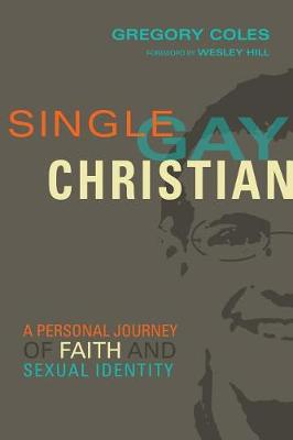 Single, Gay, Christian by Gregory Coles