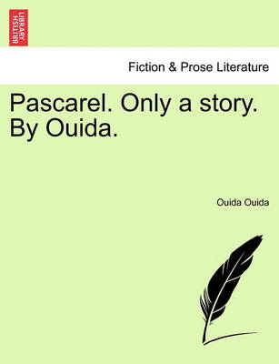 Pascarel. Only a Story. by Ouida. by Ouida