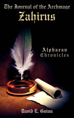 The Journal of the Archmage Zahirus: Alphaean Chronicles by David E. Guinn