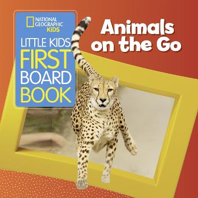 Animals On the Go (Little Kids First Board Book) by National Geographic Kids