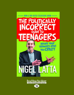The Politically Incorrect Guide to Teenagers (2 Volume Set) by Nigel Latta