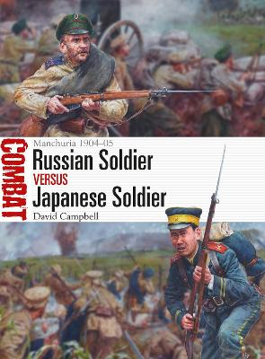 Russian Soldier vs Japanese Soldier: Manchuria 1904-05 by David Campbell