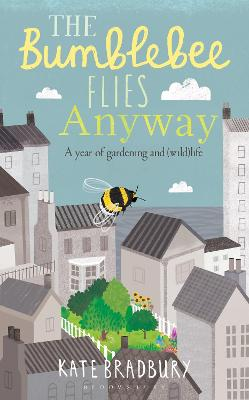 The Bumblebee Flies Anyway: A memoir of love, loss and muddy hands book