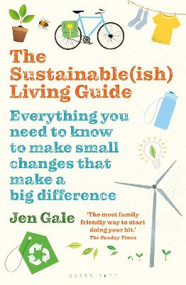 The Sustainable(ish) Living Guide: Everything you need to know to make small changes that make a big difference by Jen Gale
