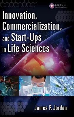 Innovation, Commercialization, and Start-Ups in Life Sciences by James F. Jordan