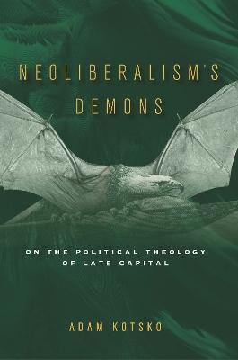 Neoliberalism's Demons by Adam Kotsko