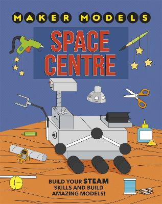 Maker Models: Space Centre by Anna Claybourne