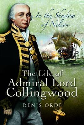 In the Shadow of Nelson: The Life of Admiral Lord Collingwood by Orde, Denis