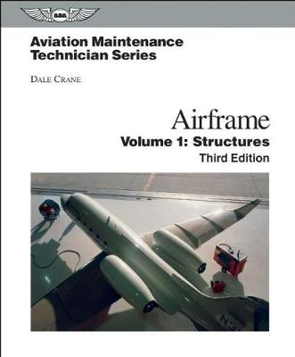 Aviation Maintenance Technician: Airframe, Volume 1 by Dale Crane