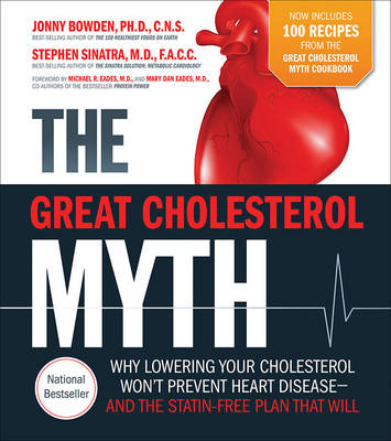 The Great Cholesterol Myth + 100 Recipes For Preventing and Reversing Heart Disease by Jonny Bowden
