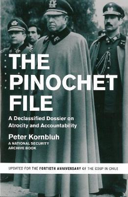 The Pinochet File by Peter Kornbluh