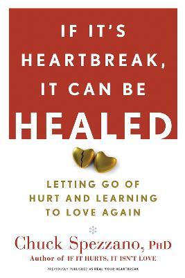 If It's Heartbreak, It Can Be Healed by Chuck Spezzano