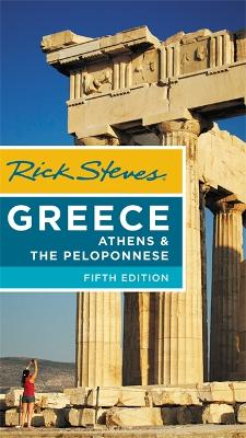Rick Steves Greece: Athens & the Peloponnese (Fifth Edition) by Rick Steves