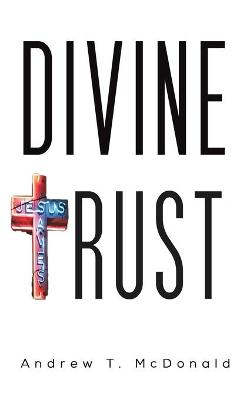 Divine Trust by Andrew T McDonald