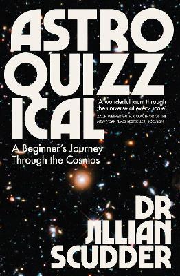 Astroquizzical: A Beginner's Journey Through the Cosmos by Jillian Scudder