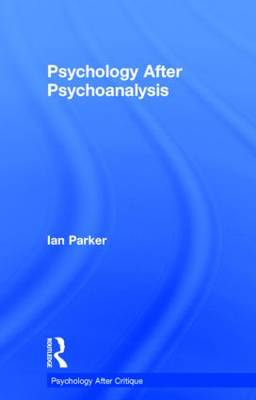 Psychology After Psychoanalysis by Ian Parker