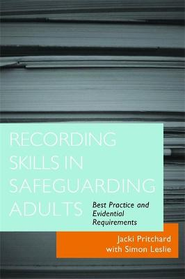 Recording Skills in Safeguarding Adults by Jacki Pritchard