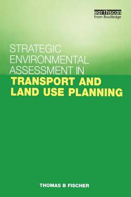 Strategic Environmental Assessment in Transport and Land Use Planning by Thomas B. Fischer